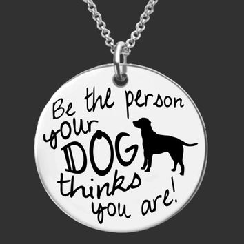 Be The Person Your Dog Thinks You Are Personalized Jewelry