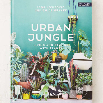 Urban Jungle: Living And Styling With Plants By Igor Josifovic & Judith de Graaff - Urban Outfitters