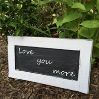 Love you more distressed sign | wedding quote sign | engagement gift | anniversary gift | wedding shower gift