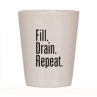 Fill Drain Repeat Shot Glass