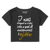 Dropped as a baby into Awesomeness and glitter Crop top tee