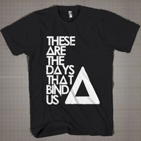 These Are The Days That Bind Us-BASTILLE  Mens and Women T-Shirt Available Color Black And White