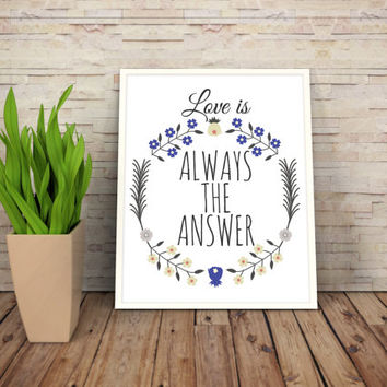 "Printable Art Motivational Print Typography Poster Inspirational Prints ""Love is always the answer"" Instant Download"