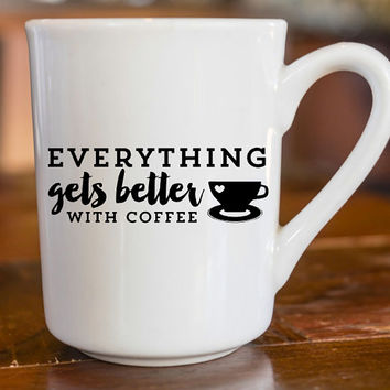 Everything Gets Better With Coffee | Sassy Female Decal | Preppy Decal | Sassy Decal | Yeti Decal | iPhone Decal | MacBook Decal |  216