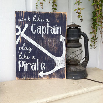 Work like a CAPTAIN Play like a PIRATE 12x16 Hand Painted Wooden Sign with Anchor