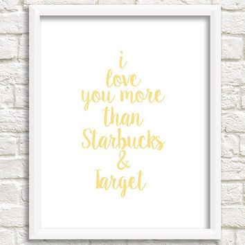 I Love You More Than Starbucks and Target - Cute Print