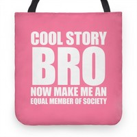 Cool Story Bro (Now Make Me An Equal Member Of Society) Tote