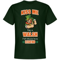 Kiss me I'm a Walsh full blooded Irish Legend