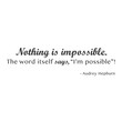 """wall quotes wall decals - """"Nothing is impossible. The word itself says, 'I'm possible'!"""""""