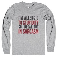 I'm Allergic To Stupidity, So I Break Out In Sarcasm Long Sleeve T-...