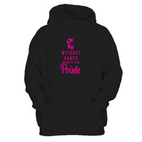 Without Dance What's The Pointe Ballet Dance Man's Hoodie