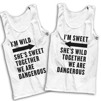 I'm Wild, She's Sweet, We're Dangerous / I'm Sweet, She's Wild, We're Dangerous Best Friends Shirts!