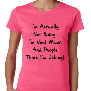 Women's T Shirt I'm Actually Not Funny I'm Just Mean Fun Tee