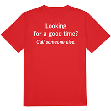 Good Time Call Someone Else Tee