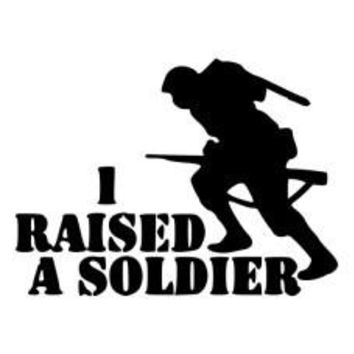 I Raised A Soldier Die-Cut Decal Sticker Car Window Wall Bumper Phone Laptop