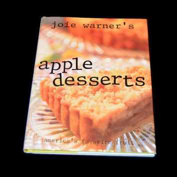 Apple Desserts Joie Warners Cooking Book Hardcover Fruit Recipe Baking Recipes Sweets Cook Book Healthy Recipies 1994 Mothers Gift Mom