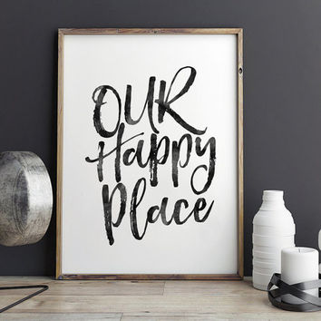 PRINTABLE Art,Our Happy Place Sign,Love Sign,Gift For Her,Gift For Him,Gift Friends,Quote print,Wall Art,Inspirational Quote,Motivational