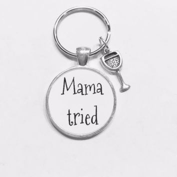 Mama Tried Wine Glass Funny Gift Sister Friend Family Keychain