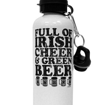 Full of Irish Cheer and Green Beer Aluminum 600ml Water Bottle by TooLoud