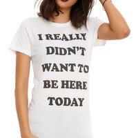 Really Didn't Want To Be Here Today Girls T-Shirt