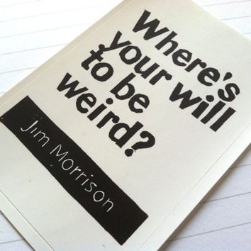 STICKER - Jim Morrison Quote - Where's your will to be weird