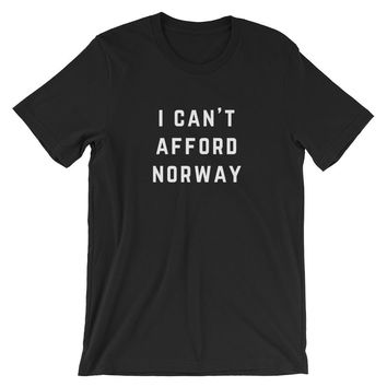 I Can't Afford Norway Unisex T-Shirt