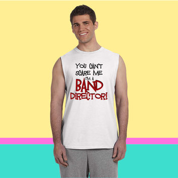 You Can't Scare Me, Band Director Sleeveless T-shirt
