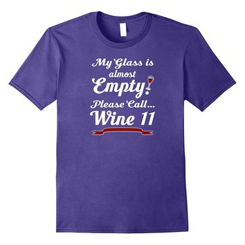Funny My Glass almost Empty Call Wine 11 for Her T-Shirt