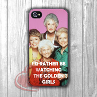 I'd Rather Be Watching The Golden Girls -5HO for iPhone 4/4S/5/5S/5C/6/ 6+,samsung S3/S4/S5,samsung note 3/4