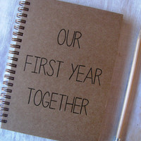 Our First Year Together - Letter pressed 5.25 x 7.25 inch journal