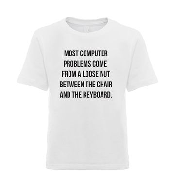 Most Computer Problems Come From A Loose Nut Between The Chair And The Keyboard  Unisex Kid's Tee