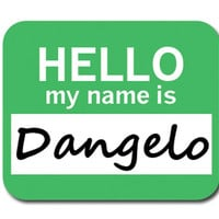 Dangelo Hello My Name Is Mouse Pad