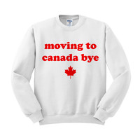 Moving To Canada Bye Crewneck Sweatshirt