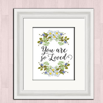 You are so loved, printable digital art, instant download, baby nursery quote, daisy wall art, inspirational quote, baby girl gift, art