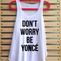 don't worry be yonce shirt tank top women clothing music vest tee tunic - sleevless size S M