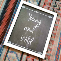 Young and wild quote 8.5 x 11 inch wall art print poster for bedroom, dorm room, or home decor