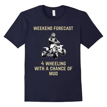 Weekend Forecast 4 Wheeling With A Chance Of Mud T-Shirt