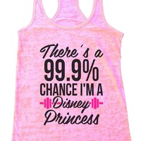 There's A 99.9% CHANCE I'M A Disney Princess Burnout Tank Top By Funny Threadz