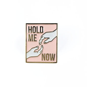 "Hold Me Now Enamel Pin, Free Shipping on all order over 30 dollars with code ""free30"""
