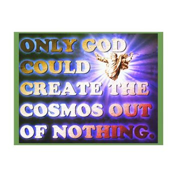 Only God Could Create The Cosmos Out Of Nothing. Canvas Print
