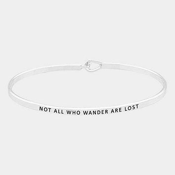 """Not All Who Wander Are Lost"" Thin Metal Hook Bracelet"