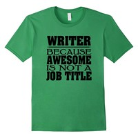 Writer T-shirt Because Awesome Is Not A Job Title