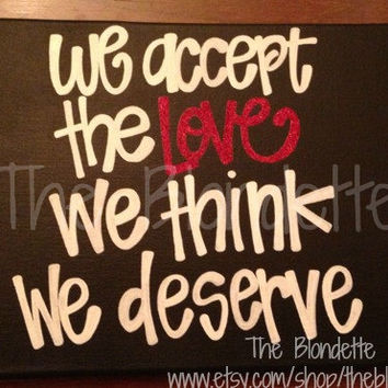 We accept the love we think we deserve. 9 x 12 inch Canvas. Quote. Glitter. Love. Wedding. Valentines. Anniversary.