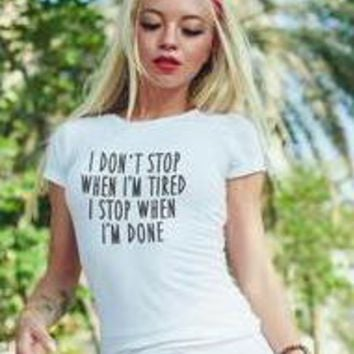 I Dont Stop When I'm Tired Motivation T-shirt