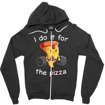 i do it for the pizza Zipper Hoodie
