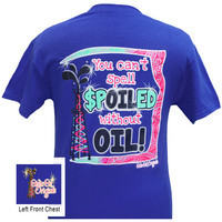 Girlie Girl Originals Oil Field Spoiled Without Oil Bright T Shirt