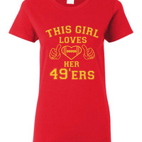 This Girl Loves Her 49ers Great Football Fan T Shirt Ladies Fit Unisex Shirt Ladies Shirt San Francisco Football 49ers Fan Shirt