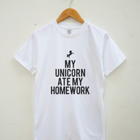 My Unicorn Ate My Homework Shirt Unicorn Tshirt Tumblr Fashion Shirt Unisex Tee Shirt Women Tee Shirt Men Tee Shirt Short Sleeve Tee Shirt