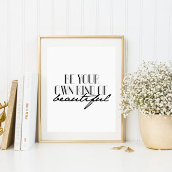 """Instant Download   Printable Art """"Be Your Own Kind Of Beautiful"""" Typographic Print Inspirational Quote Wall Art Quote Life Quote FASHION ART"""