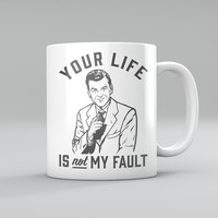 Your Life Is Not My Fault Coffee Mug